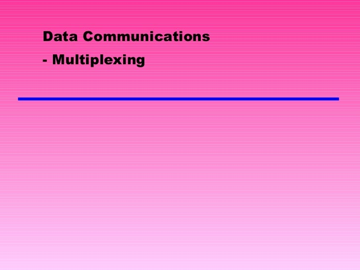 Data Communications - Multiplexing