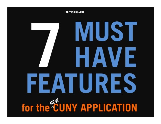 MUST HAVE FEATURES 7   for the CUNY APPLICATION   ^
