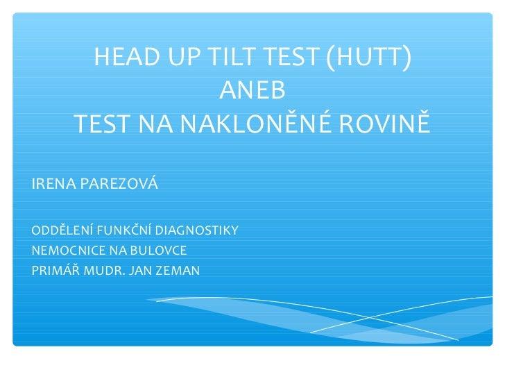 HEAD UP TILT TEST (HUTT)               ANEB     TEST NA NAKLONĚNÉ ROVINĚIRENA PAREZOVÁODDĚLENÍ FUNKČNÍ DIAGNOSTIKYNEMOCNIC...