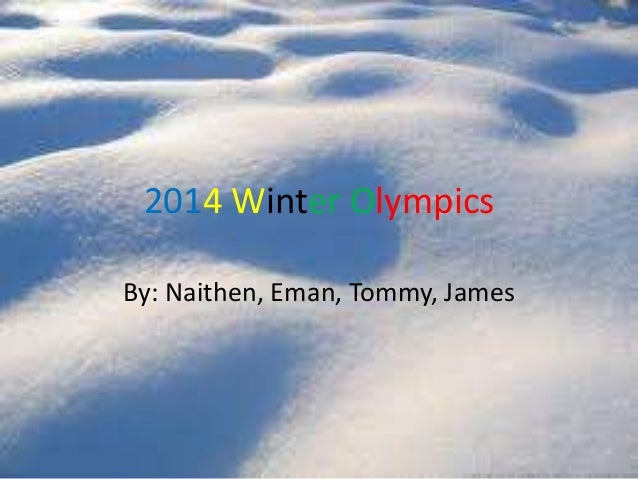 2014 Winter Olympics By: Naithen, Eman, Tommy, James