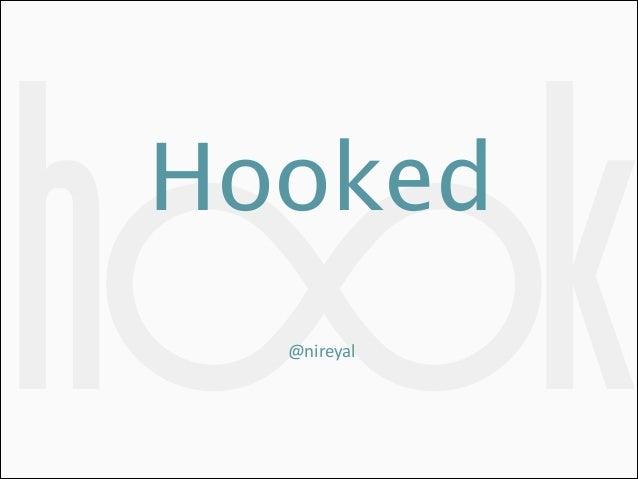 h  Hooked  @nireyal  k
