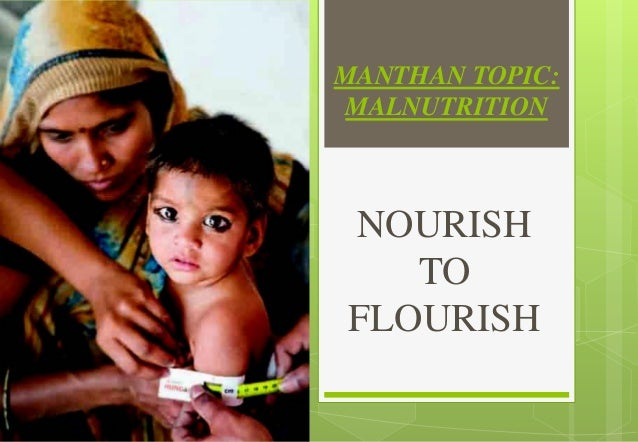 MANTHAN TOPIC: MALNUTRITION NOURISH TO FLOURISH