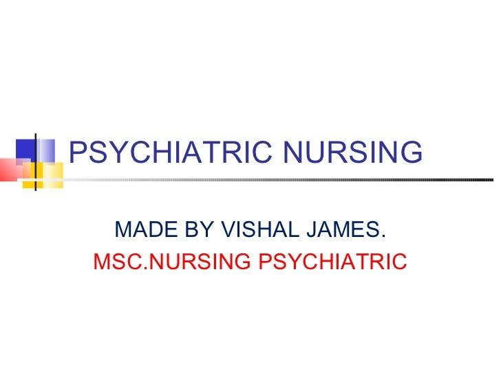 PSYCHIATRIC NURSING  MADE BY VISHAL JAMES. MSC.NURSING PSYCHIATRIC