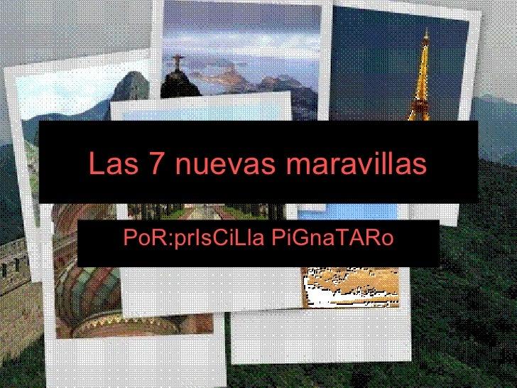Las 7 nuevas maravillas PoR:prIsCiLla PiGnaTARo