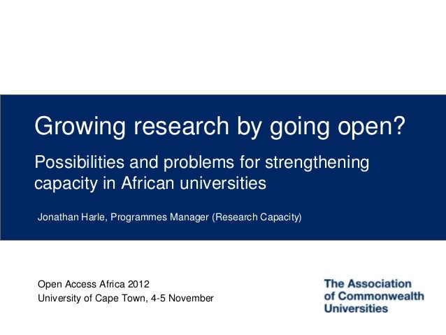 Growing research by going open?Possibilities and problems for strengtheningcapacity in African universitiesJonathan Harle,...