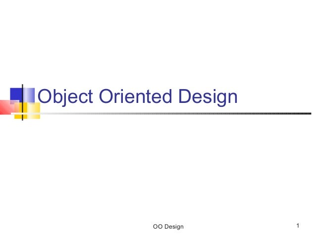 OO Design 1Object Oriented Design