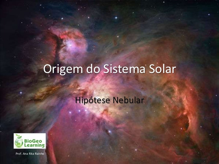 Origem do Sistema Solar                        Hipótese NebularProf. Ana Rita Rainho