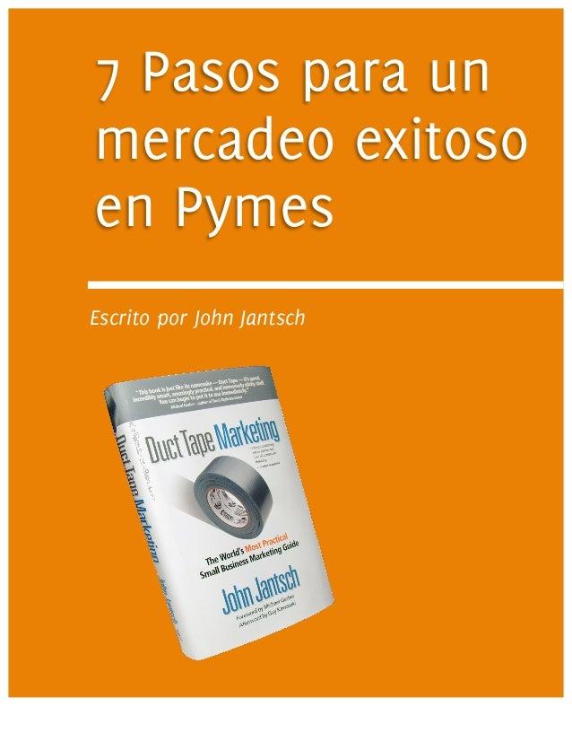 7 Pasos para un       mercadeo exitoso       en Pymes       Escrito por John Jantsch        ducttapemarketing.com Ÿ fac...