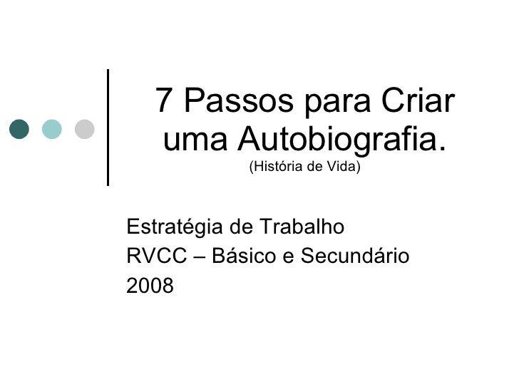 7 Passos para Criar uma Autobiografia. (História de Vida) Estratégia de Trabalho RVCC – Básico e Secundário 2008