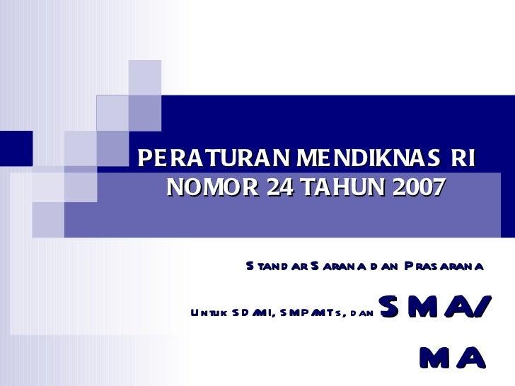 PERATURAN MENDIKNAS RI NOMOR 24 TAHUN 2007 Standar Sarana dan Prasarana Untuk SD/MI, SMP/MTs, dan  SMA/MA