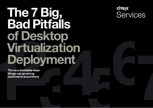 The 7 Big, Bad Pitfalls of Desktop Virtualization Deployment The very avoidable ways things can go wrong (and how to avoid...