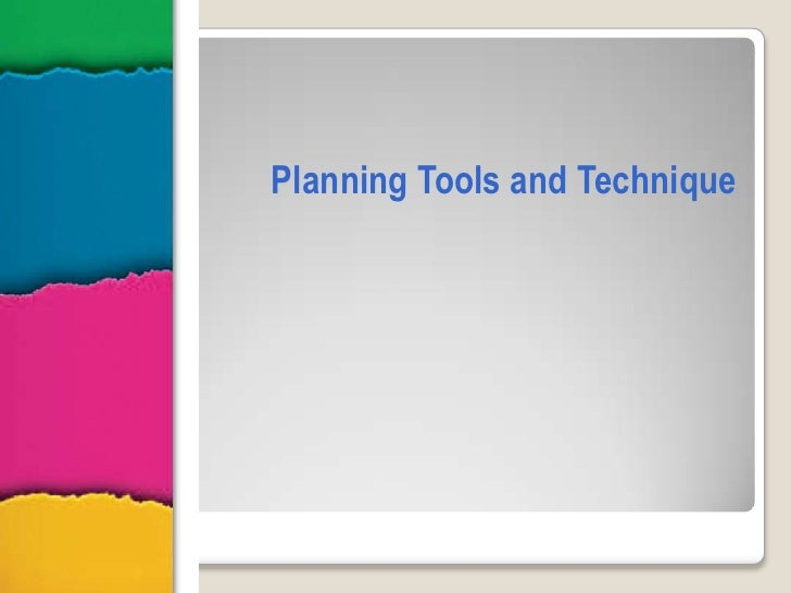 Planning tools and technique