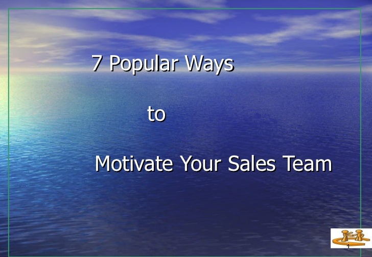 7 Popular Ways     to    Motivate Your Sales Team