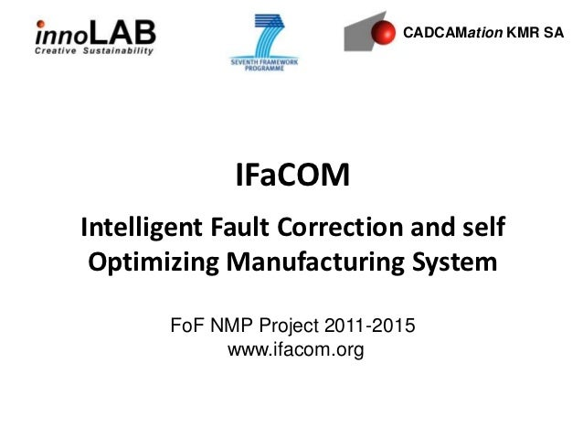 CADCAMation KMR SA             IFaCOMIntelligent Fault Correction and self Optimizing Manufacturing System       FoF NMP P...