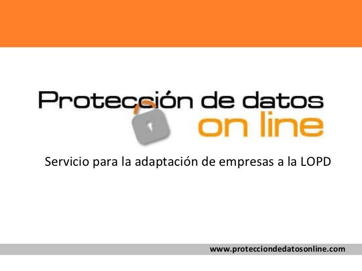 Servicio para la adaptación de empresas a la LOPD www.protecciondedatosonline.com