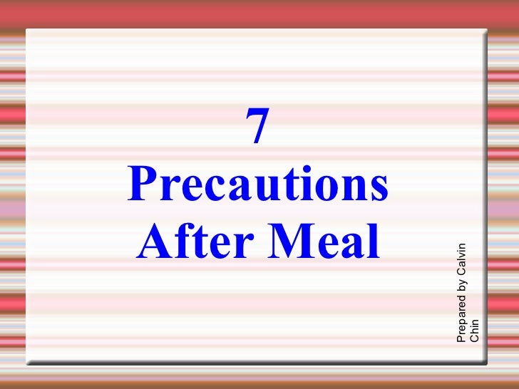 7 Precautions After Meal Prepared by Calvin Chin
