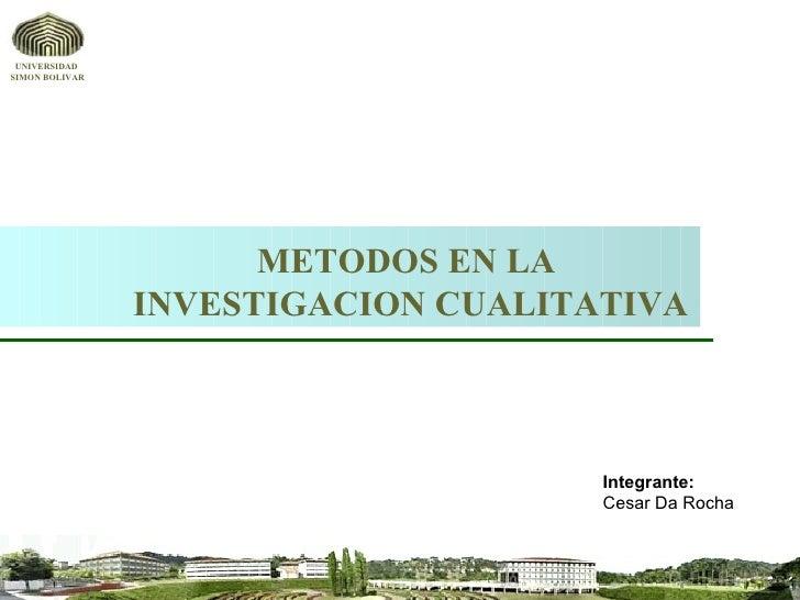 METODOS EN LA  INVESTIGACION CUALITATIVA Integrante: Cesar Da Rocha