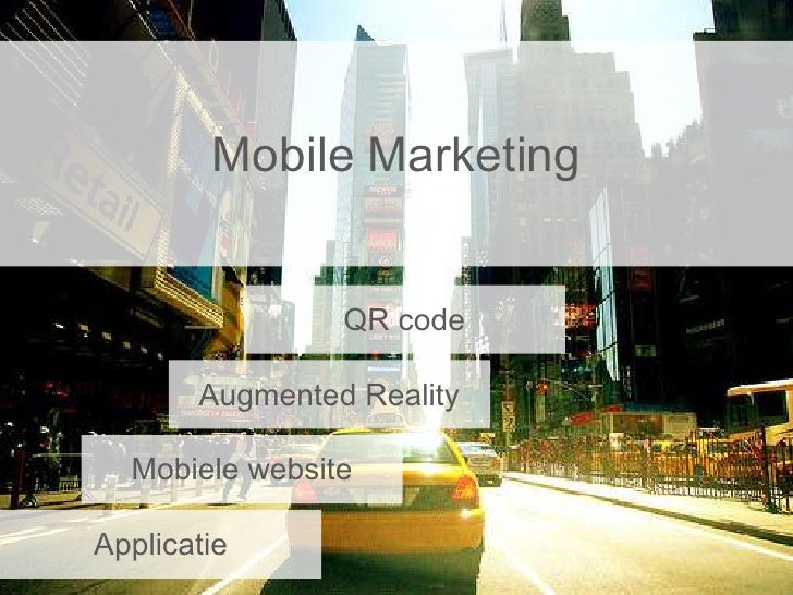 Mobile Marketing<br />QR code<br />Augmented Reality<br />Mobiele website<br />Applicatie<br />