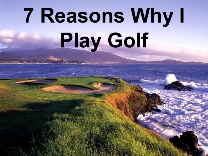 7 Reasons Why I Play Golf