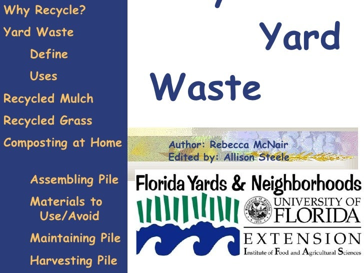 Recycle  Yard Waste Why Recycle? Yard Waste Define Uses Recycled Mulch Recycled Grass  Composting at Home  Assembling Pile...