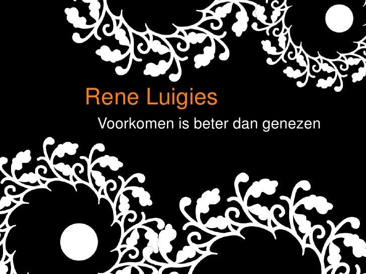 Rene Luigies<br />Voorkomen is beterdangenezen<br />