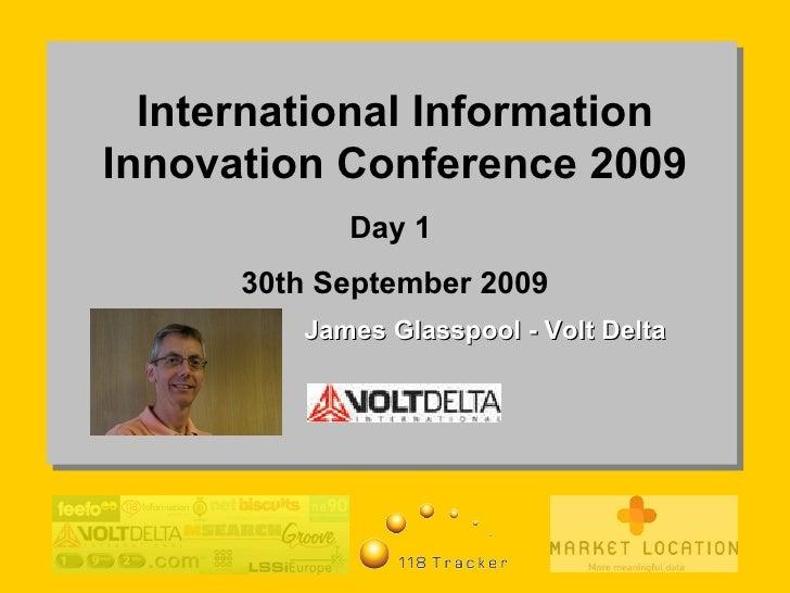 International Information Innovation Conference 2009 Day 1  30th September 2009 James Glasspool - Volt Delta