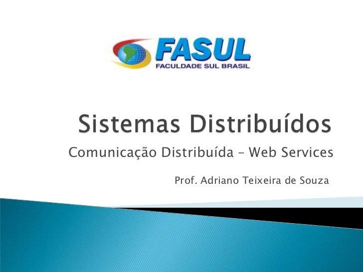 Comunicação Distribuída – Web Services               Prof. Adriano Teixeira de Souza