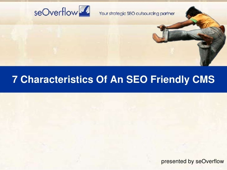 7 Characteristics Of An SEO Friendly CMS<br />presented by seOverflow<br />