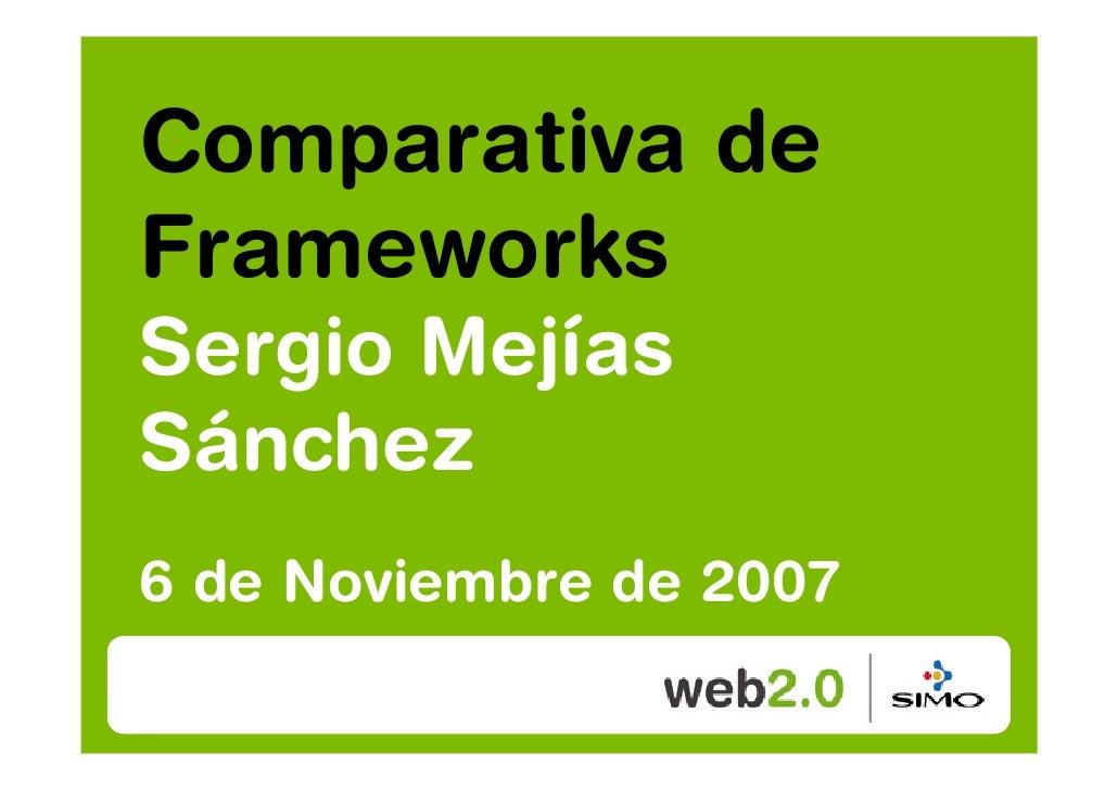 Comparativa de Frameworks Sergio Mejías Sánchez 6 de Noviembre de 2007