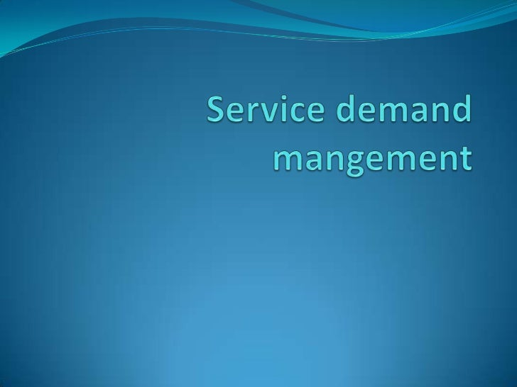 Introduction There are three characteristics in a society that are  needed to generate demand for a service. These are  d...
