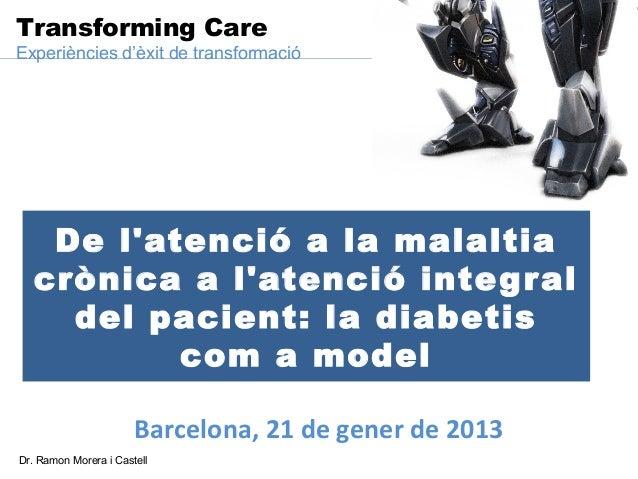 Transforming CareExperiències d'èxit de transformació    De latenció a la malaltia   crònica a latenció inte g r al     de...