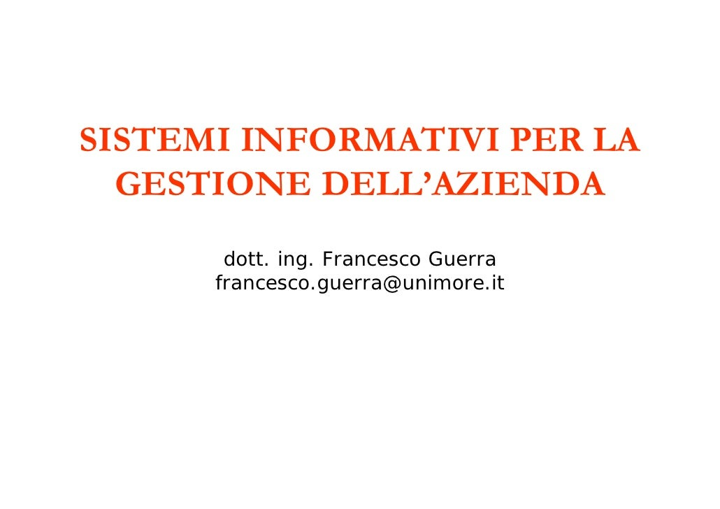 SISTEMI INFORMATIVI PER LA   GESTIONE DELL'AZIENDA        dott. ing. Francesco Guerra       francesco.guerra@unimore.it