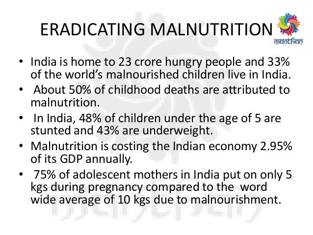 ERADICATING MALNUTRITION • India is home to 23 crore hungry people and 33% of the world's malnourished children live in In...