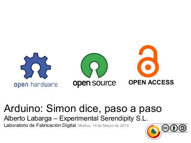 Arduino: Simon dice, paso a paso Alberto Labarga – Experimental Serendipity S.L. Laboratorio de Fabricación Digital, Mutil...