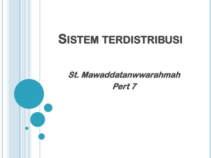 SISTEM TERDISTRIBUSI St. Mawaddatanwwarahmah           Pert 7
