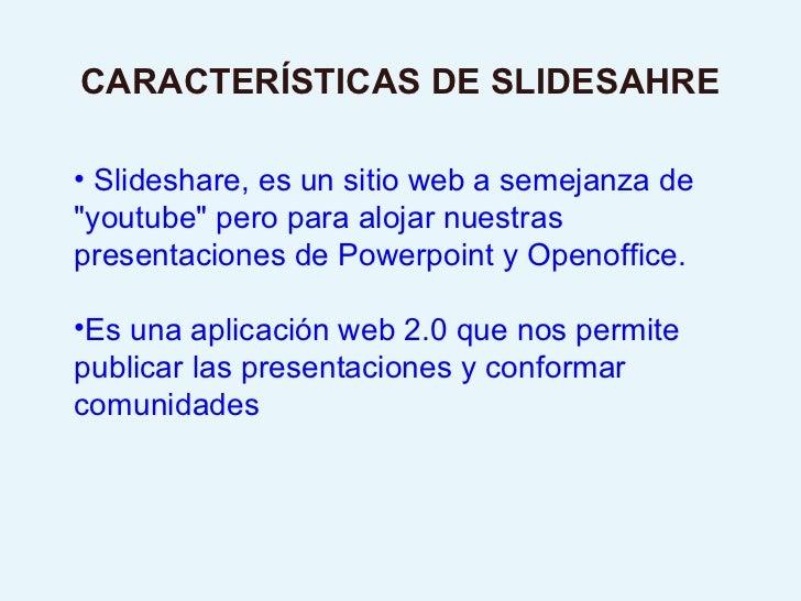"""<ul><li>Slideshare, es un sitio web a semejanza de """"youtube"""" pero para alojar nuestras presentaciones de Powerpo..."""