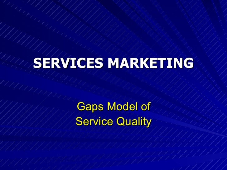 SERVICES MARKETING Gaps Model of Service Quality