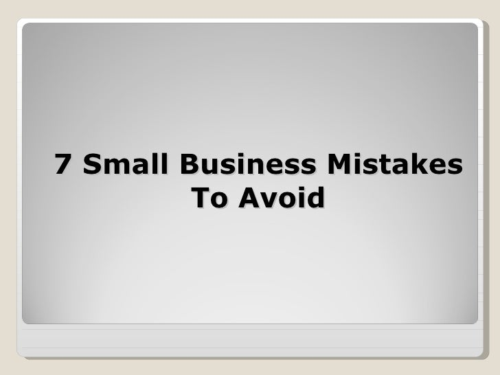7 Small Business Mistakes To Avoid