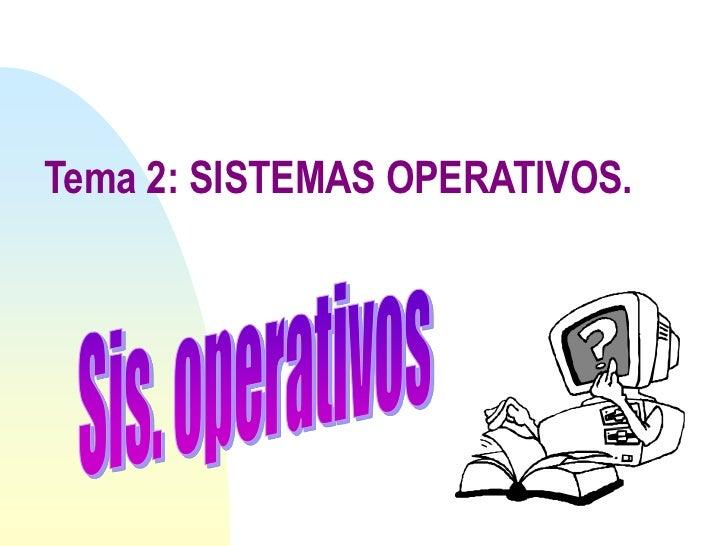 Tema 2: SISTEMAS OPERATIVOS.