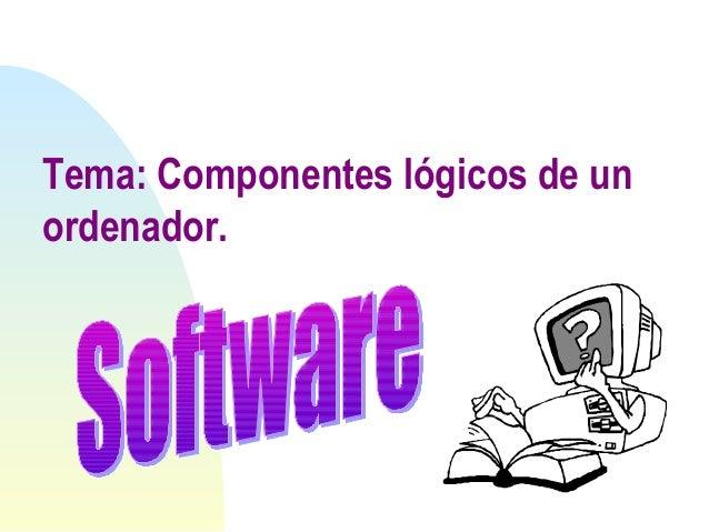 Tema: Componentes lógicos de unordenador.