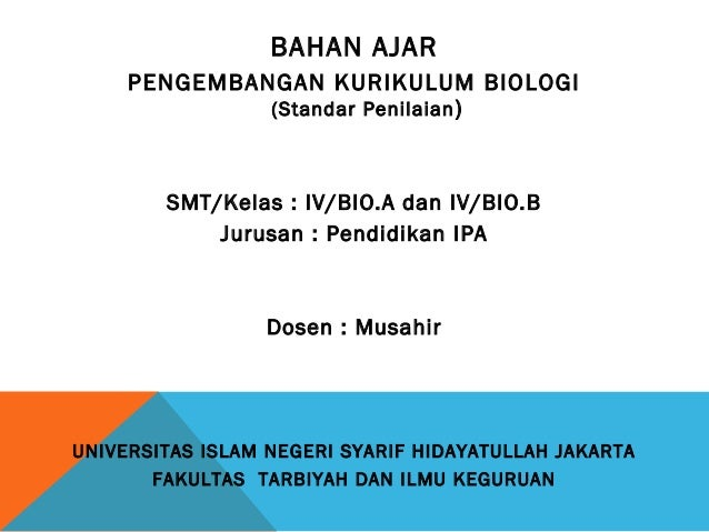 BAHAN AJAR     PENGEMBANGAN KURIKULUM BIOLOGI              (Standar Penilaian )        SMT/Kelas : IV/BIO.A dan IV/BIO.B  ...