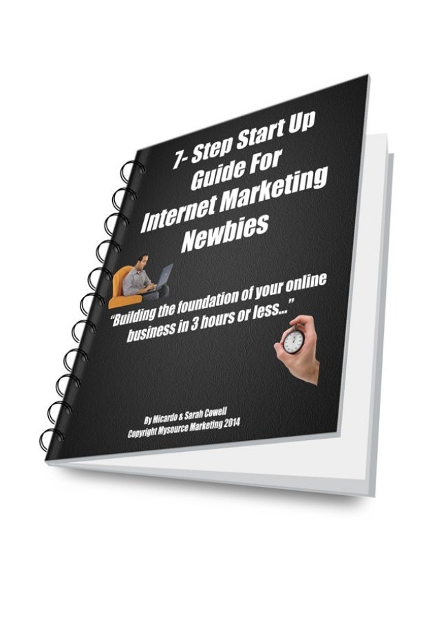 "Introduction Thanks for picking up a copy of the ""7 – Step Start Up Guide For Internet Marketing Newbies!"" Let me start of..."