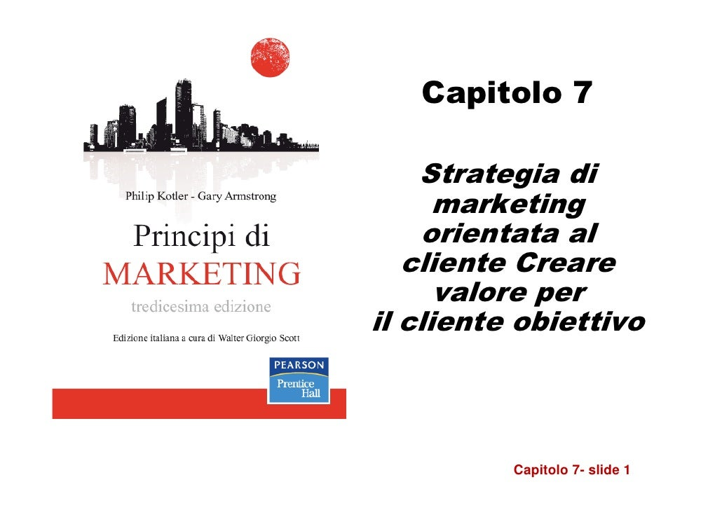 Capitolo 7    Strategia di      marketing    orientata al   cliente Creare      valore peril cliente obiettivo          Ca...