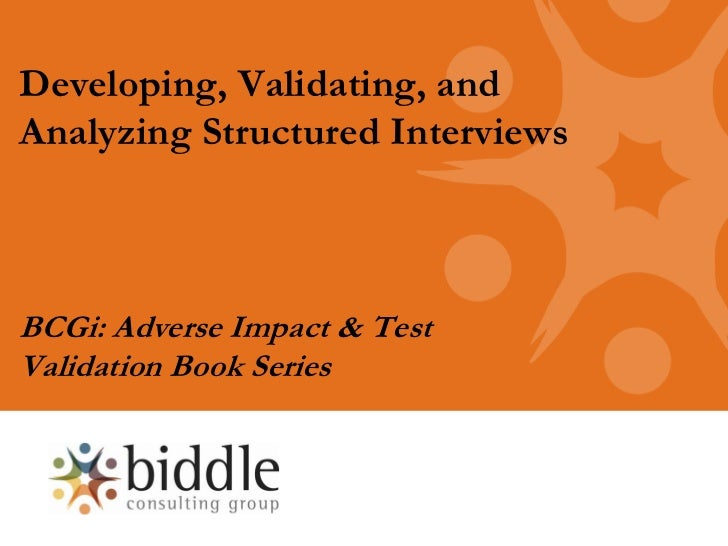Developing, Validating, andAnalyzing Structured InterviewsBCGi: Adverse Impact & TestValidation Book Series