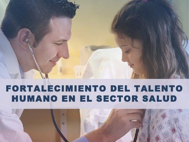 FORTALECIMIENTO DEL TALENTO HUMANO EN EL SECTOR SALUD