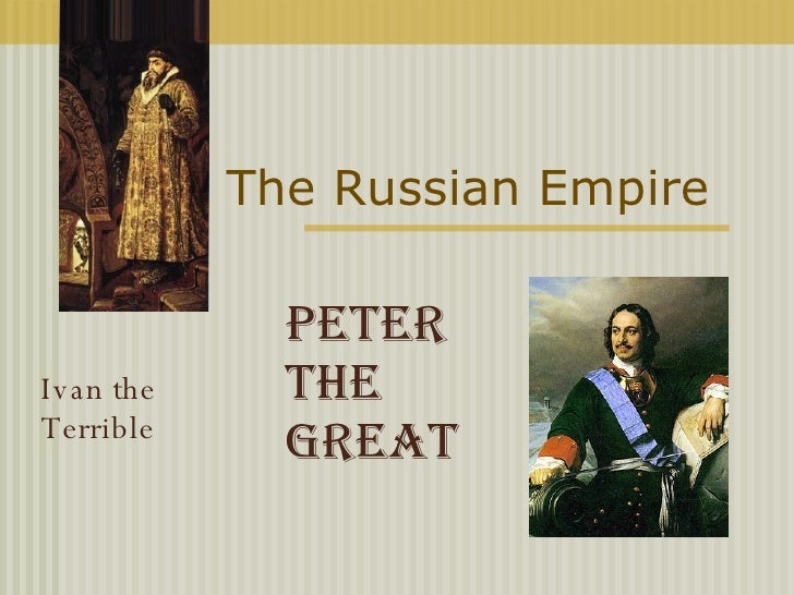 The Russian Empire  Peter the Great   Ivan the Terrible