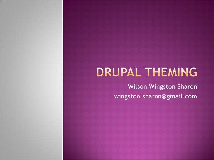 Drupal theming<br />Wilson Wingston Sharon<br />wingston.sharon@gmail.com<br />