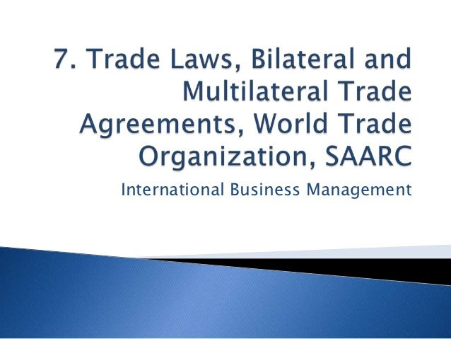 7. Trade Laws, Bilateral and Multilateral Trade Agreements, World Trade Organization, SAARC