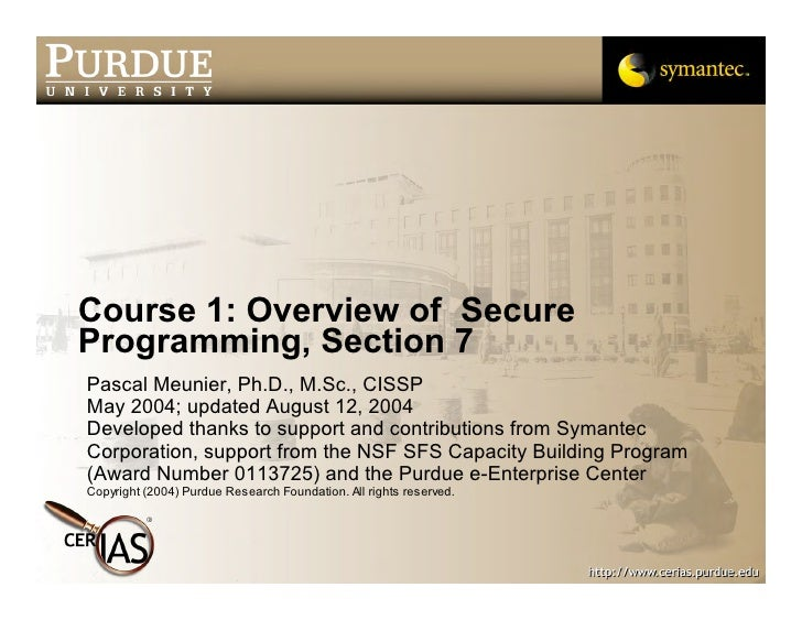 Course 1: Overview of Secure Programming, Section 7 Pascal Meunier, Ph.D., M.Sc., CISSP May 2004; updated August 12, 2004 ...