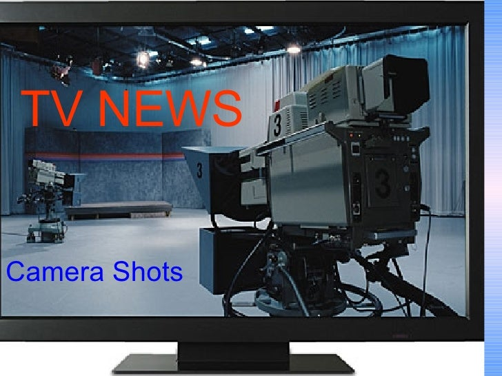 TV NEWS Camera Shots